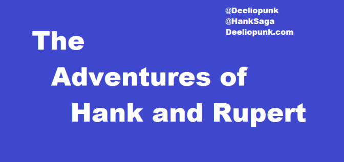 The Adventures Of Hank And Rupert #2 – By Dan Leicht (@Deeliopunk) #MondayBlogs #Fiction #Funny